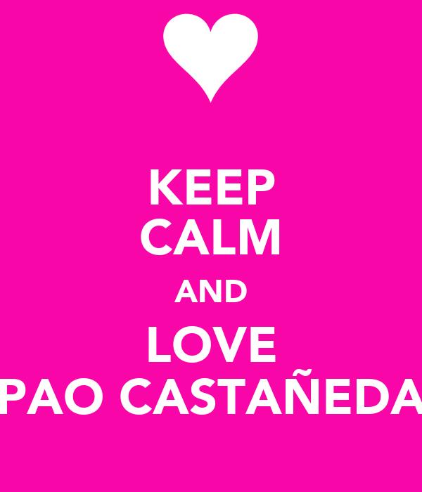 KEEP CALM AND LOVE PAO CASTAÑEDA
