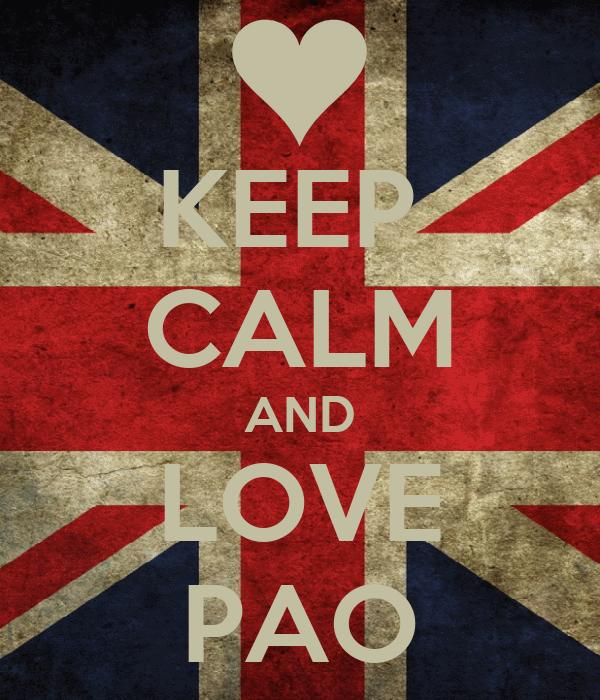 KEEP  CALM AND LOVE PAO