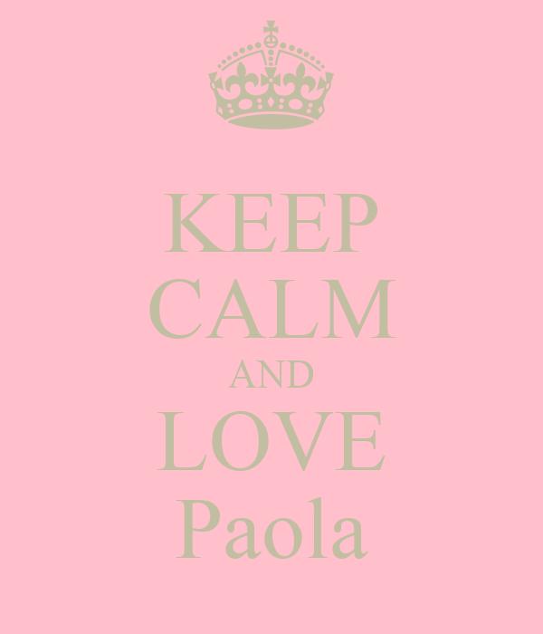 KEEP CALM AND LOVE Paola