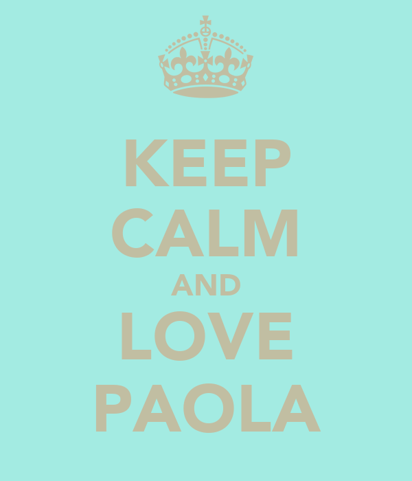 KEEP CALM AND LOVE PAOLA