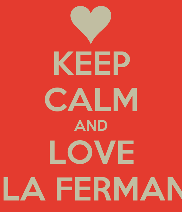 KEEP CALM AND LOVE PAOLA FERMANDEZ