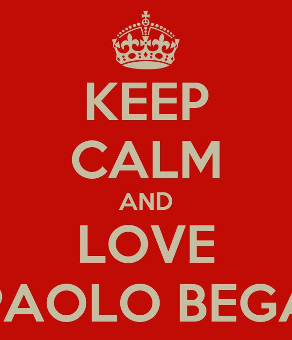 KEEP CALM AND LOVE PAOLO BEGA