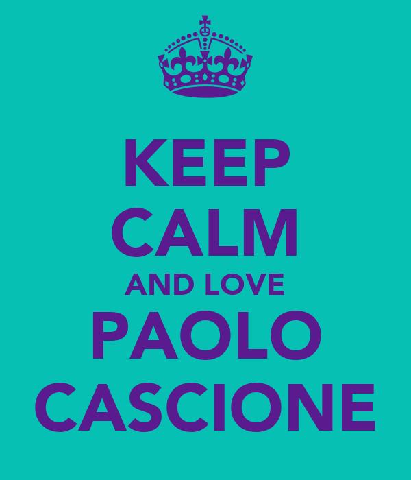 KEEP CALM AND LOVE PAOLO CASCIONE