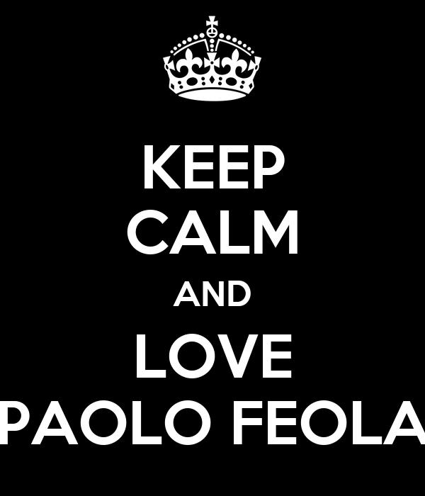 KEEP CALM AND LOVE PAOLO FEOLA