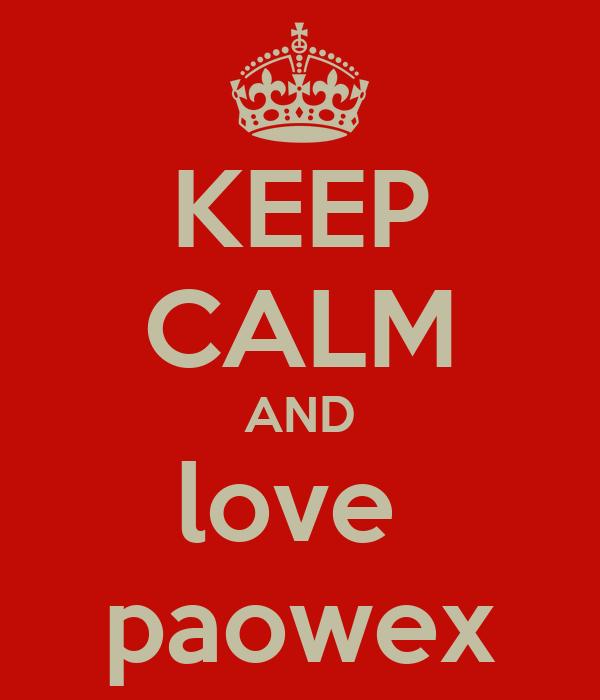 KEEP CALM AND love  paowex