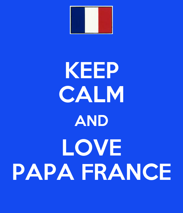 KEEP CALM AND LOVE PAPA FRANCE