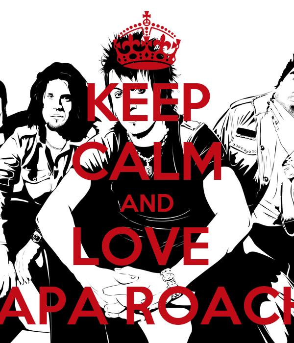 KEEP CALM AND LOVE  PAPA ROACH
