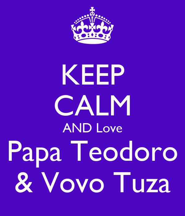 KEEP CALM AND Love Papa Teodoro & Vovo Tuza