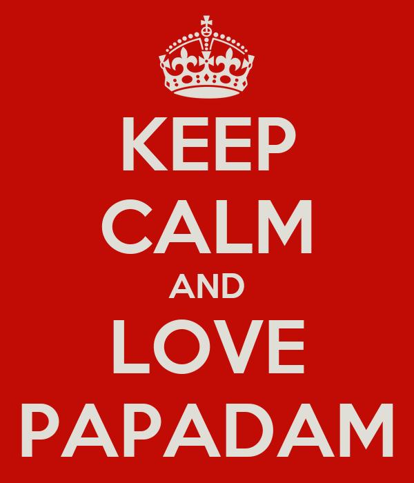 KEEP CALM AND LOVE PAPADAM