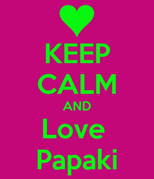 KEEP CALM AND Love  Papaki