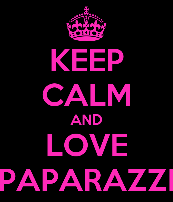 KEEP CALM AND LOVE PAPARAZZI