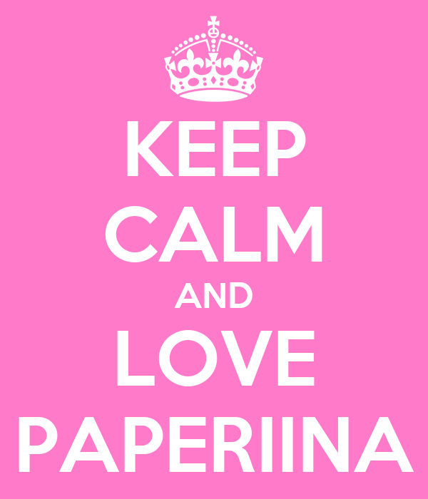 KEEP CALM AND LOVE PAPERIINA