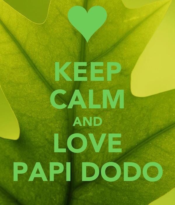 KEEP CALM AND LOVE PAPI DODO