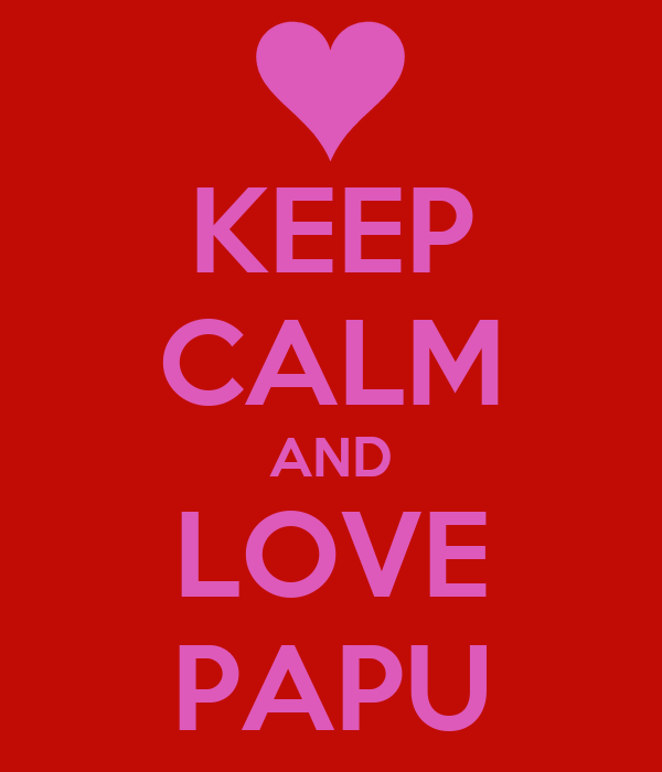 KEEP CALM AND LOVE PAPU