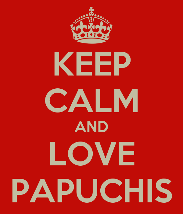 KEEP CALM AND LOVE PAPUCHIS