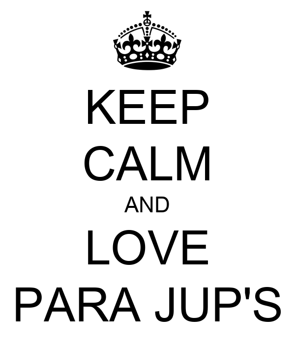 KEEP CALM AND LOVE PARA JUP'S