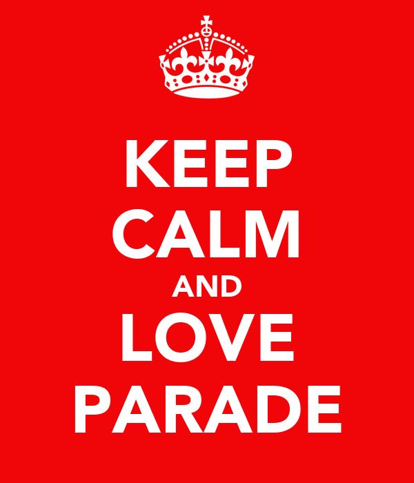 KEEP CALM AND LOVE PARADE