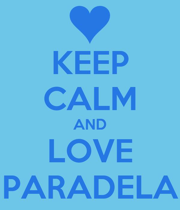 KEEP CALM AND LOVE PARADELA