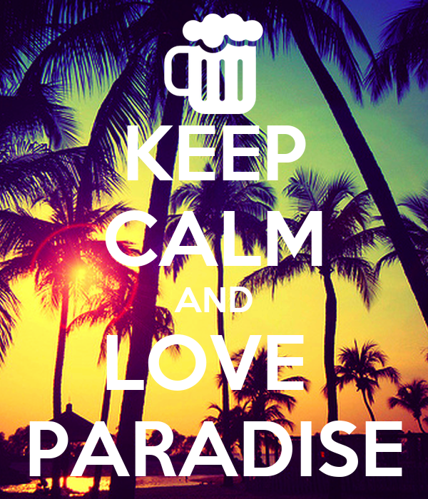 KEEP CALM AND LOVE  PARADISE