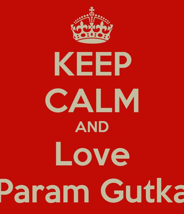 KEEP CALM AND Love Param Gutka
