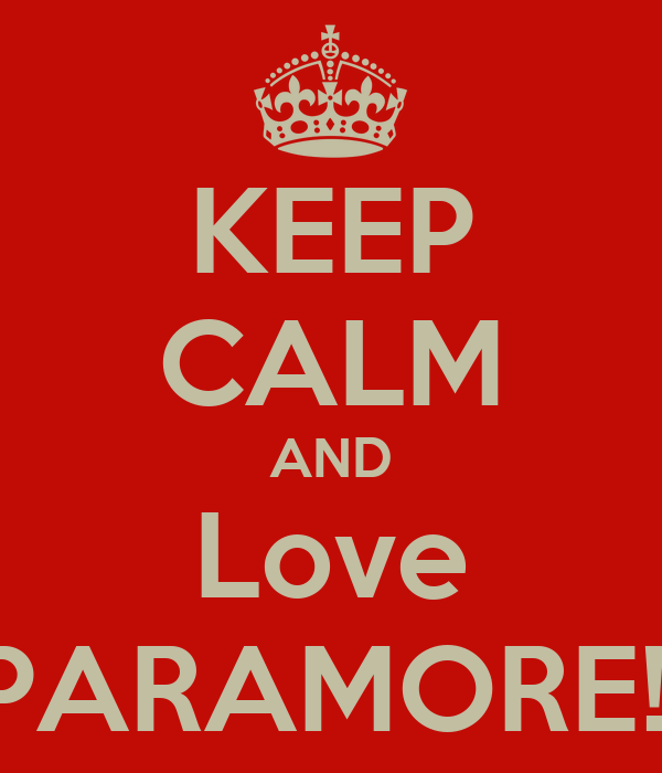 KEEP CALM AND Love PARAMORE!!