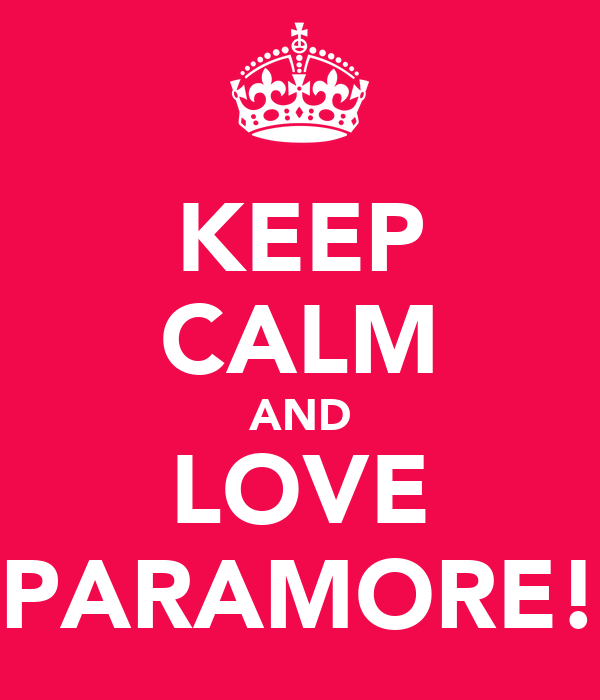 KEEP CALM AND LOVE PARAMORE!