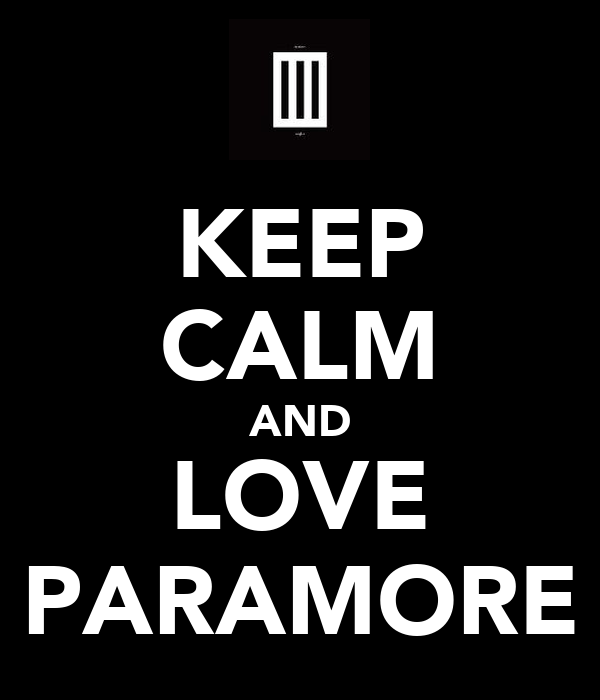 KEEP CALM AND LOVE PARAMORE
