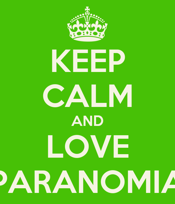 KEEP CALM AND LOVE PARANOMIA