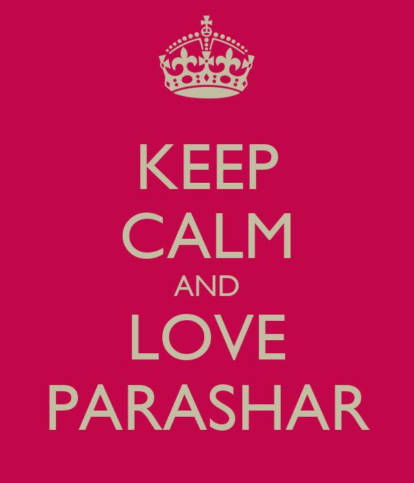KEEP CALM AND LOVE PARASHAR