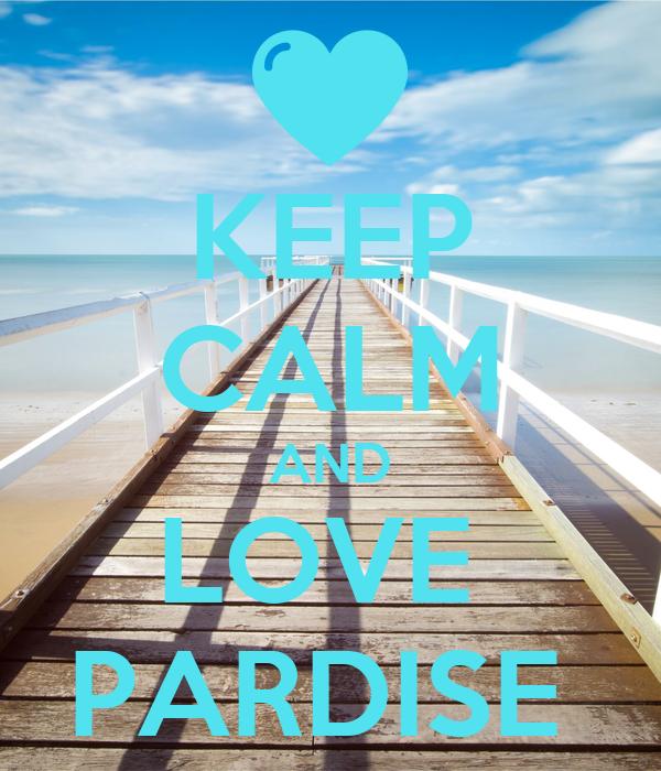KEEP CALM AND LOVE  PARDISE