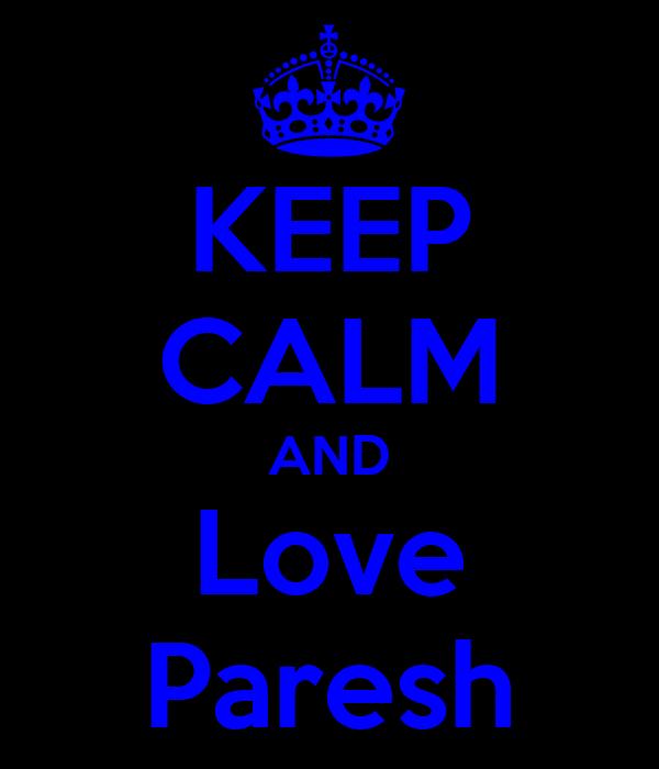 KEEP CALM AND Love Paresh