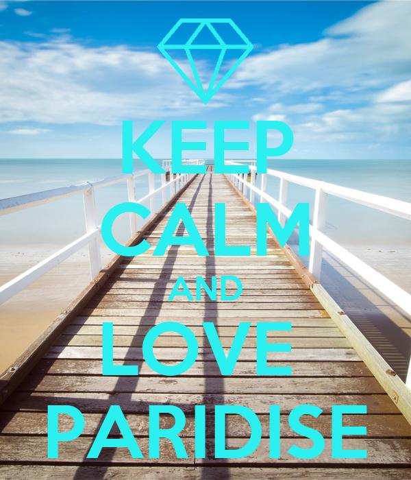 KEEP CALM AND LOVE  PARIDISE