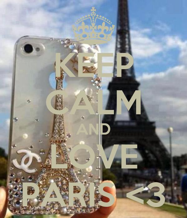 KEEP CALM AND LOVE PARIS <3