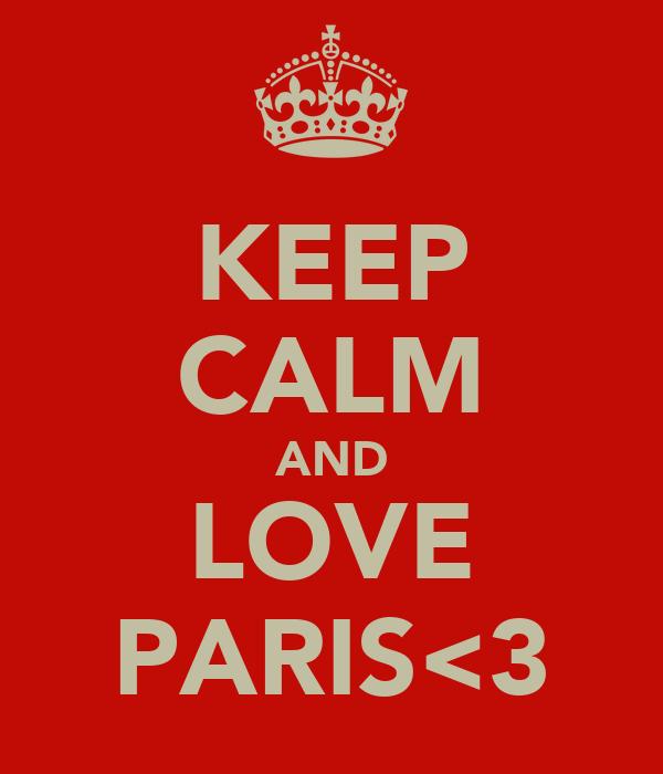KEEP CALM AND LOVE PARIS<3