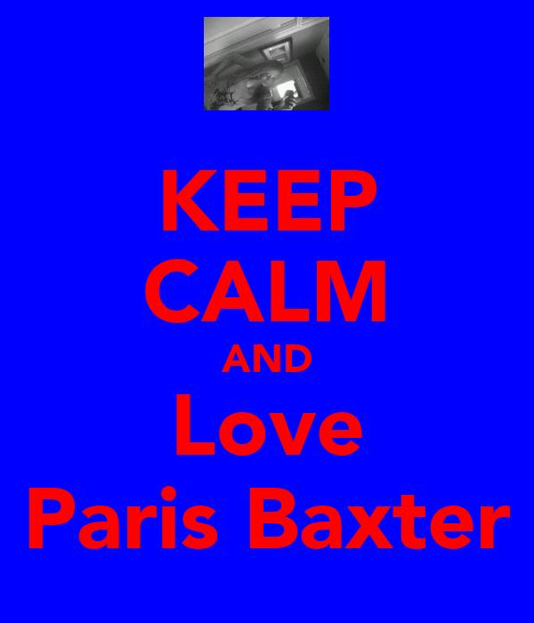 KEEP CALM AND Love Paris Baxter