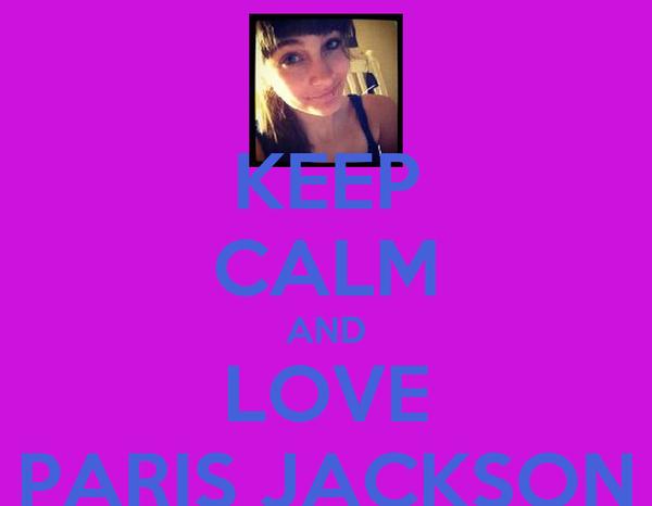 KEEP CALM AND LOVE PARIS JACKSON