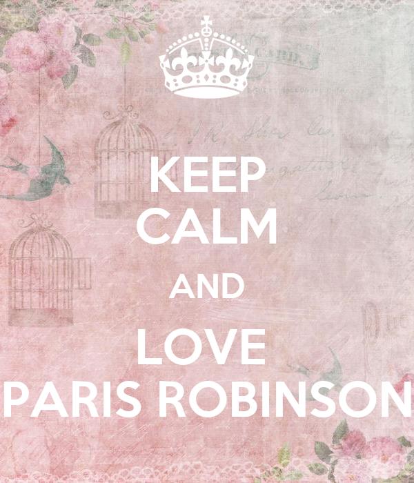 KEEP CALM AND LOVE  PARIS ROBINSON