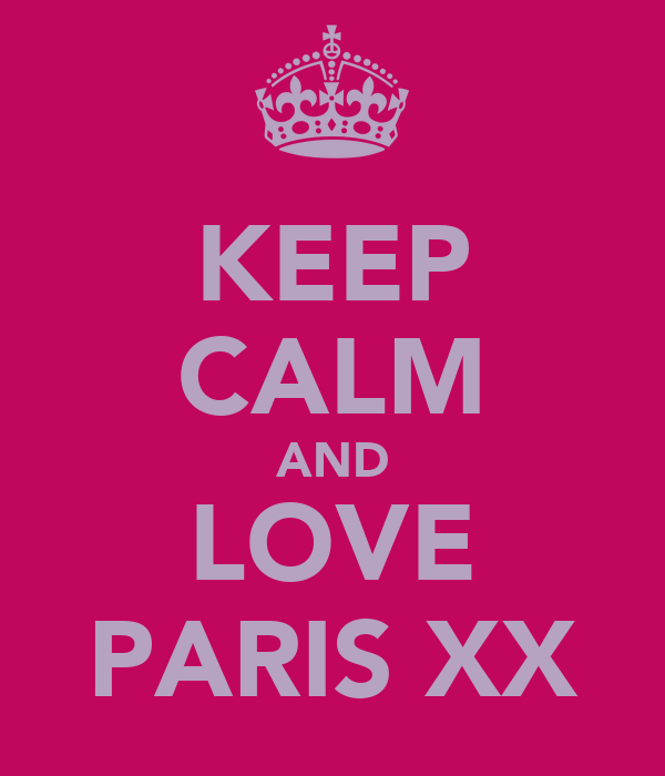 KEEP CALM AND LOVE PARIS XX