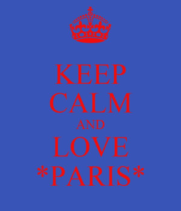 KEEP CALM AND LOVE *PARIS*