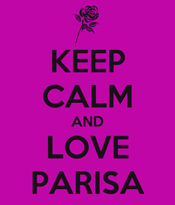 KEEP CALM AND LOVE PARISA