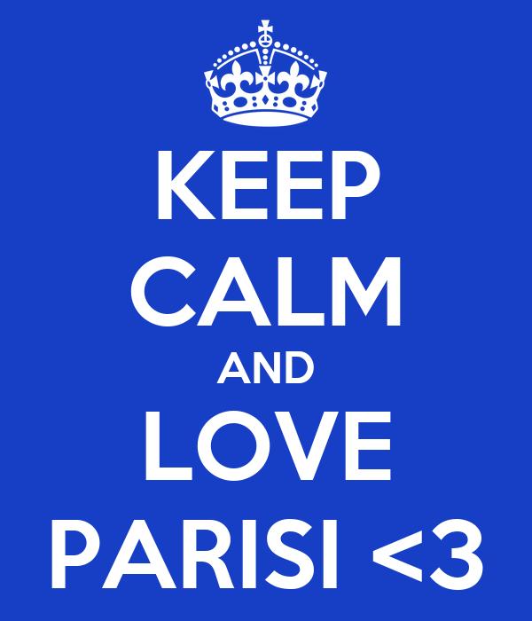 KEEP CALM AND LOVE PARISI <3