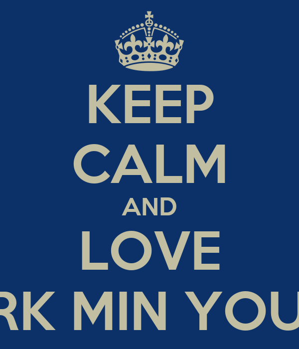 KEEP CALM AND LOVE PARK MIN YOUNG