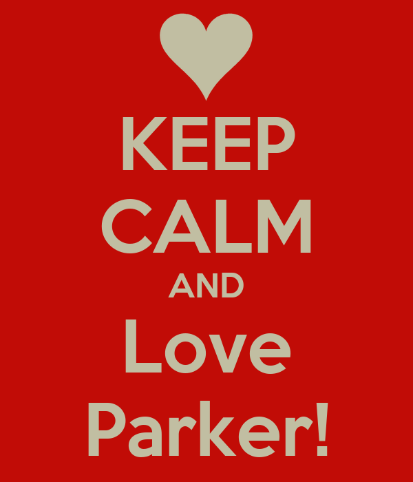 KEEP CALM AND Love Parker!