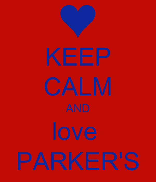 KEEP CALM AND love  PARKER'S