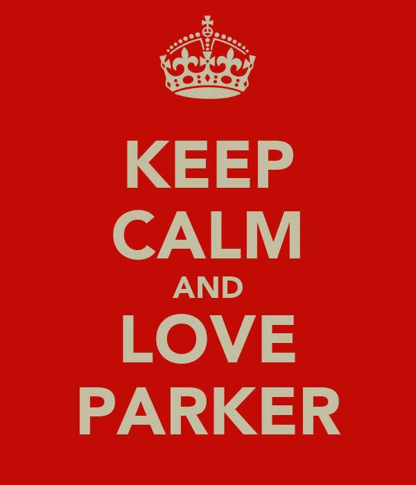 KEEP CALM AND LOVE PARKER