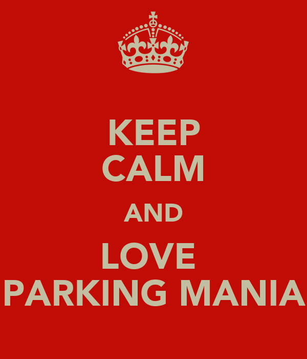 KEEP CALM AND LOVE  PARKING MANIA