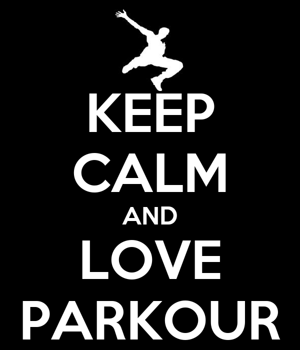 KEEP CALM AND LOVE PARKOUR