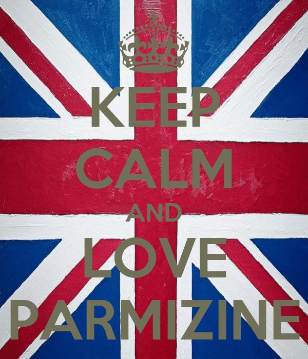 KEEP CALM AND LOVE PARMIZINE