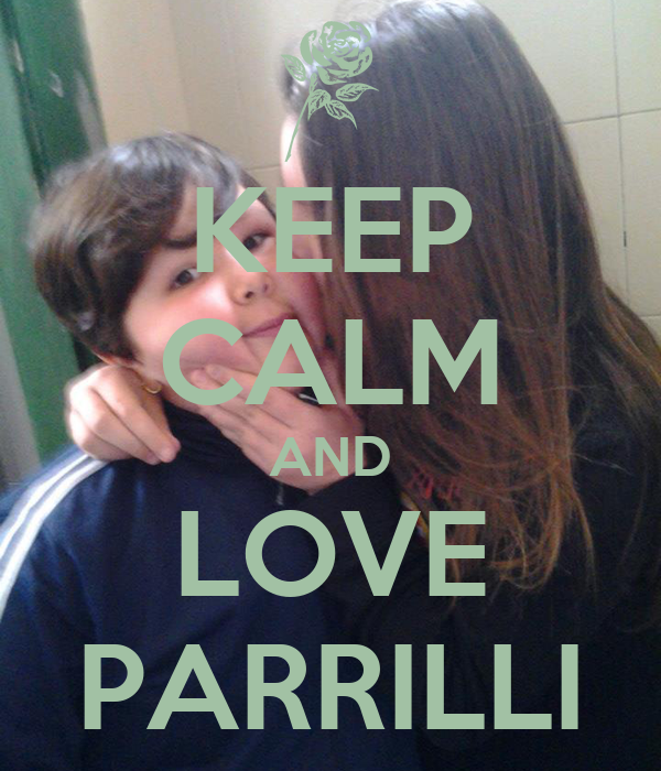 KEEP CALM AND LOVE PARRILLI