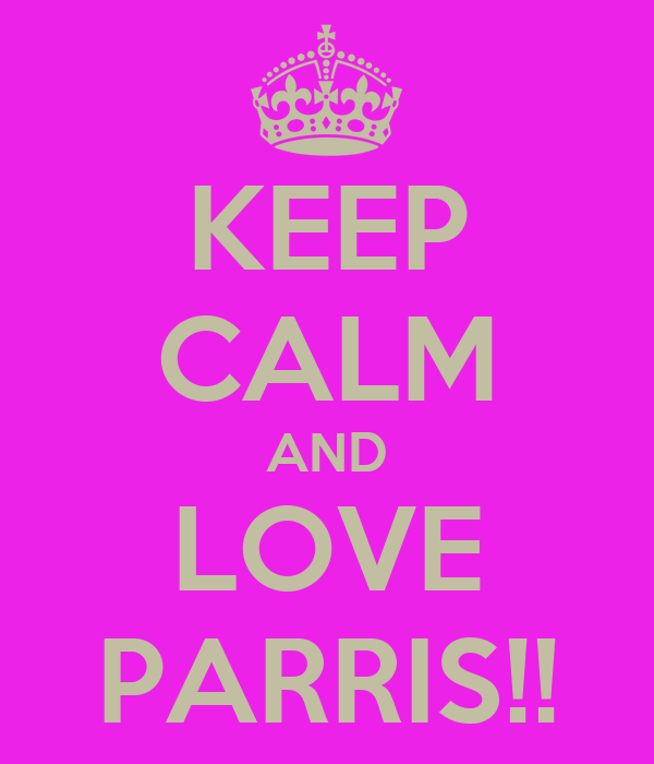 KEEP CALM AND LOVE PARRIS!!